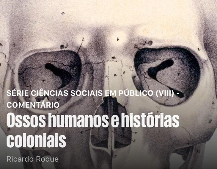 Ossos Humanos e Histórias Coloniais